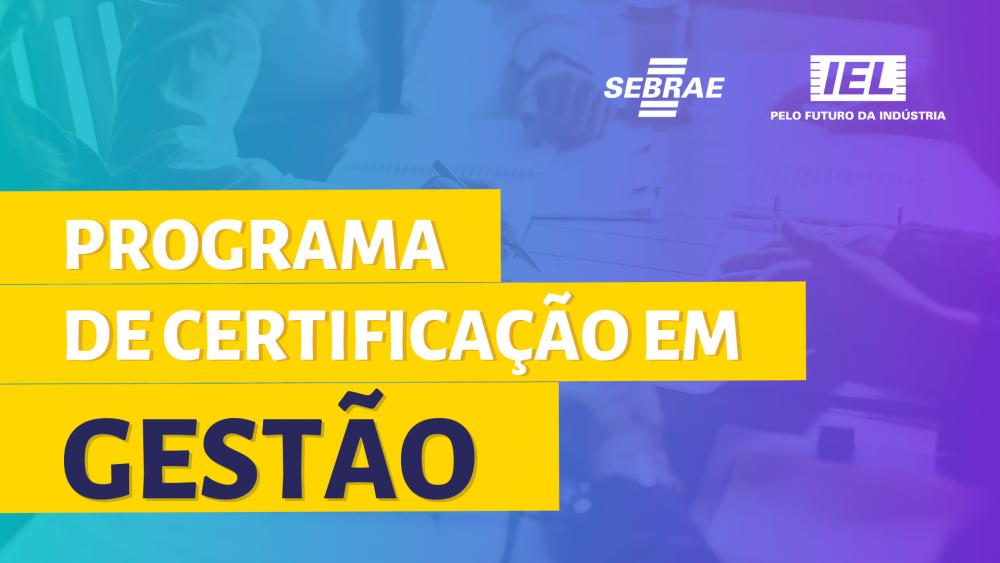 Sebrae e IEL abrem adesão do Programa de Certificação em Gestão (PCG)